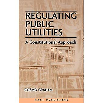 Regulating Public Utilities : A Legal and Constitutional Approach