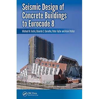 Seisminen betonirakennusten suunnittelu eurokoodiin 8 kirjoittanut Michael N Fardis & Eduardo C Carvalho & Peter Fajfar & Alain Pecker