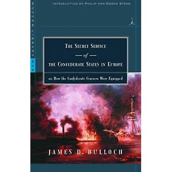 The Secret Service of the Confederate States in Europe Or How the Confederate Cruisers Were Equipped by Bulloch & James Dunwody