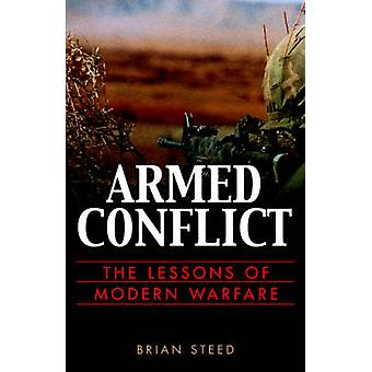 Armed Conflict The Lessons of Modern Warfare by Steed & Brian