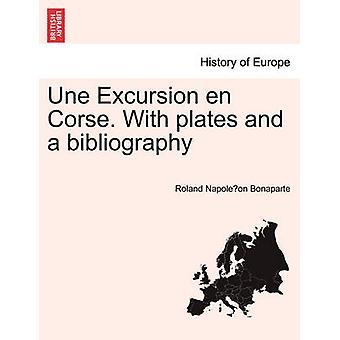 Une Excursion en Corse. With plates and a bibliography by Bonaparte & Roland Napoleon