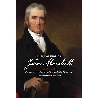 The Papers of John Marshall Vol. VI Correspondence Papers and Selected Judicial Opinions November 1800March 1807 by Hobson & Charles F.