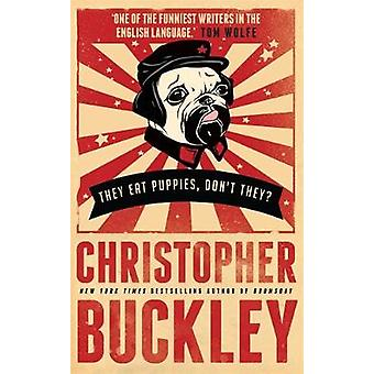They Eat Puppies Dont They by Buckley & Christopher