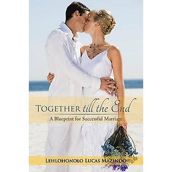 Together till the End A Blueprint for Successful Marriage by Mazindo & Lehlohonolo Lucas
