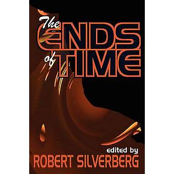 The Ends of Time by Silverberg & Robert