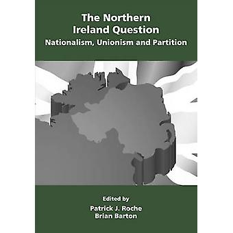 The Northern Ireland Question Nationalism Unionism and Partition by Roche & Patrick John