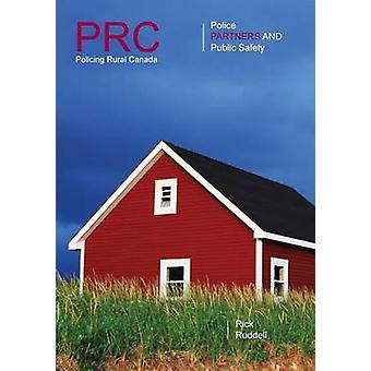 Policing Rural Canada Police Partners and Public Safety by Ruddell & Rick