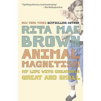 Animal Magnetism - My Life with Creatures Great and Small by Rita Mae