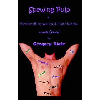 Spewing Pulp by Blair & Gregory