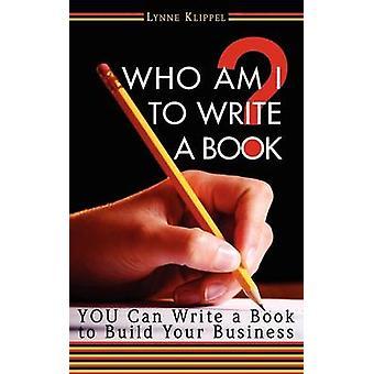 Who Am I to Write a Book by Klippel & Lynne B.