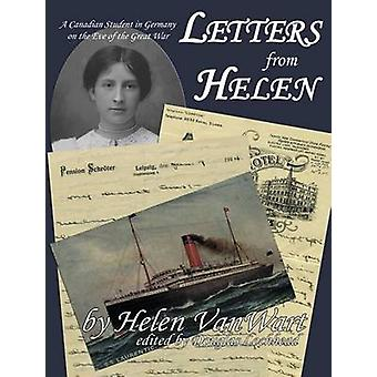 Letters from Helen A Canadian Student in Germany on the Eve of the Great War by Vanwart & Helen