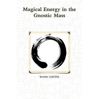 Magical Energy in the Gnostic Mass by IAO131 & Frater