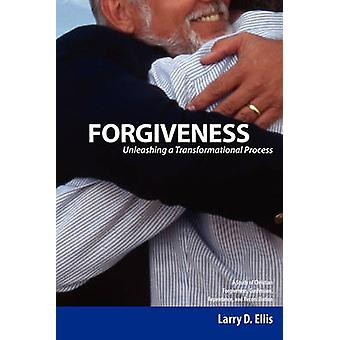 Forgiveness Unleashing a Transformational Process by Ellis & Larry D.