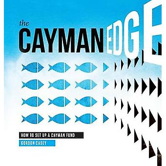 The Cayman Edge How to Set Up a Cayman Fund by Casey & Gordon