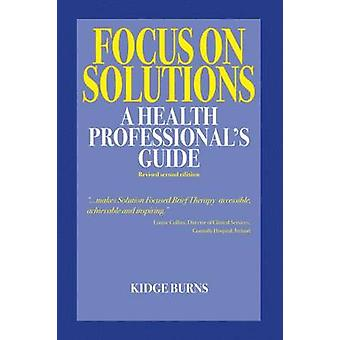 Focus on Solutions A Health Professionals Guide 2016 by Burns & Kidge
