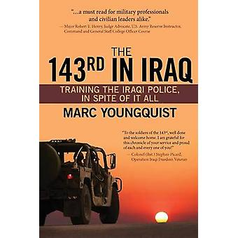The 143rd in Iraq Training the Iraqi Police In Spite of It All by Youngquist & Marc