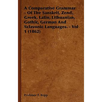 A Comparative Grammar  Of the Sanskrit Zend Greek Latin Lithuanian Gothic German and Sclavonic Languages.  Vol 1 1862 by Bopp & Professor F.