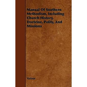 Manual of Southern Methodism Including Church History Doctrine Polity and Missions by Various
