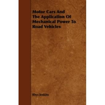 Motor Cars and the Application of Mechanical Power to Road Vehicles by Jenkins & Rhys