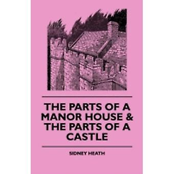 The Parts of a Manor House  the Parts of a Castle by Heath & Sidney