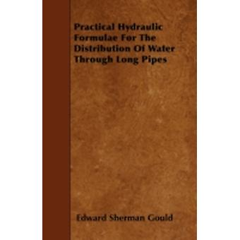 Practical Hydraulic Formulae For The Distribution Of Water Through Long Pipes by Gould & Edward Sherman