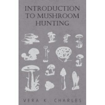 Introduction to Mushroom Hunting by Charles & Vera K.