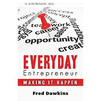 Everyday Entrepreneur Making it Happen by Dawkins & Fred