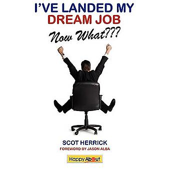Ive Landed My Dream JobNow What How to Achieve Success in the First 30 Days in a New Job by Herrick & Scot