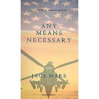 Any Means Necessary a Luke Stone ThrillerBook 1 by Mars & Jack