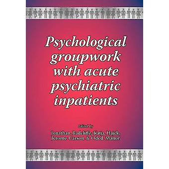 Psychological groupwork with acute psychiatric inpatients by Radcliffe & Jonathan