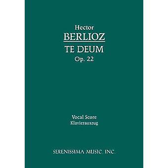 Te Deum Op.22 Vocal score by Berlioz & Hector