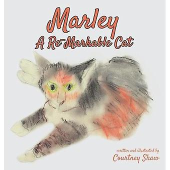 Marley  A ReMarkable Cat by Shaw & Courtney