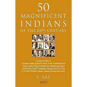 50 Magnificent Indians Of The 20th Century by Lal & S.