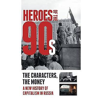 Heroes of the 90s  People and Money. The Modern History of Russian Capitalism by Soloviev & Alexander
