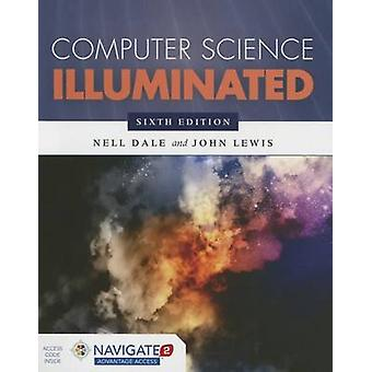 Computer Science Illuminated (6th Revised edition) by Nell Dale - Joh