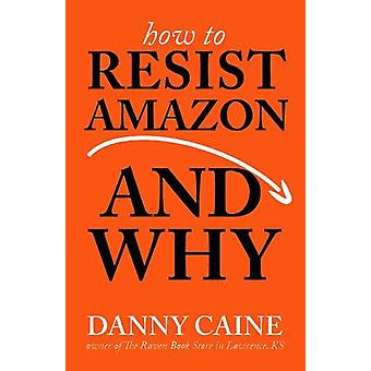 How To Resist Amazon And Why by Danny Caine - 9781621065265 Book