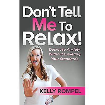 Don't Tell Me to Relax! - Decrease Anxiety Without Lowering Your Stand