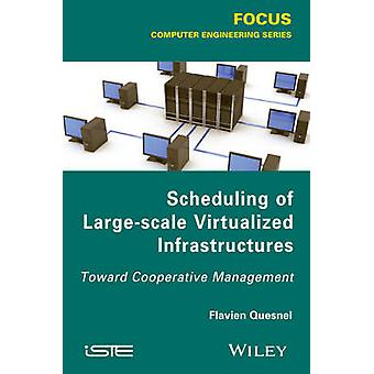 Scheduling of Large-Scale Virtualized Infrastructures - Toward Coopera