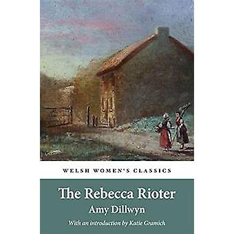 The Rebecca Rioter by Amy Dillwyn - 9781909983908 Book