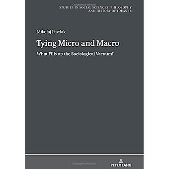 Tying Micro and Macro - What Fills up the Sociological Vacuum? by Miko