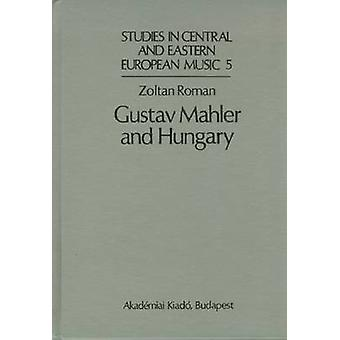 Gustav Mahler and Hungary by Zoltan Roman - 9789630556095 Book
