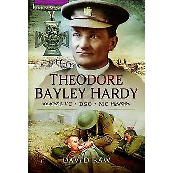 Theodore Bayley Hardy VC DSO MC by John David Raw - 9781473823228 Book