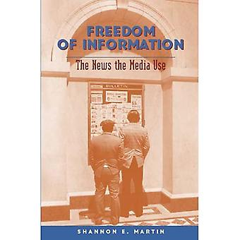 Freedom of Information: The News the Media Use (Mediating American History)