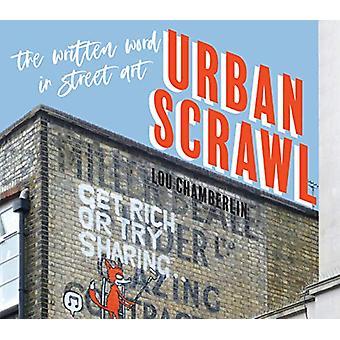 Urban Scrawl - The Written Word in Street Art by Lou Chamberlin - 9781