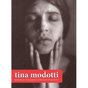 Tina Modotti  Revolutionary Photographer by By photographer Tina Modotti & Edited by Rachel Kirby
