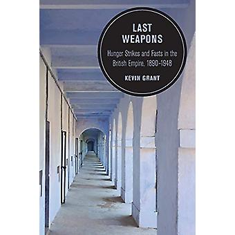 Last Weapons - Hunger Strikes and Fasts in the British Empire - 1890-1