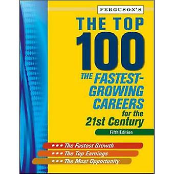 The Top 100 - The Fastest-growing Careers for the 21st Century (5th ed
