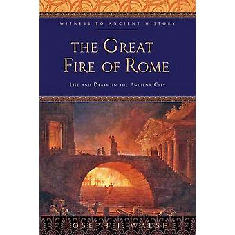 The Great Fire of Rome - Life and Death in the Ancient City by Joseph