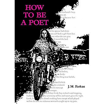 How to Be a Poet by J. M. Farkas - 9781449495541 Book