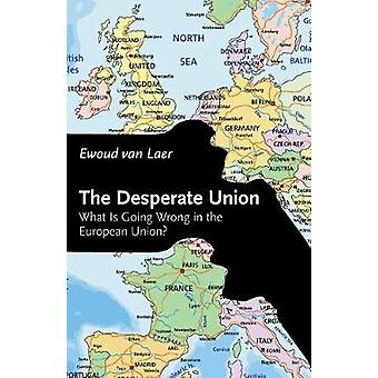 The Desperate Union - What Is Going Wrong in the European Union? by Ew